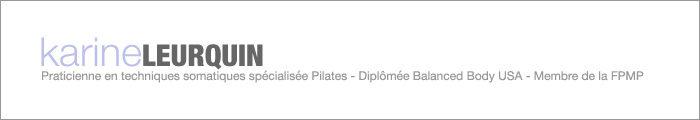 Karine Leurquin - Praticienne en techniques somatiques spécialisée Pilates - Diplômée Balanced Body USA - Membre de la FPMP.